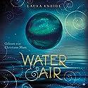 Water & Air Hörbuch von Laura Kneidl Gesprochen von: Christiane Marx