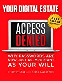Access Denied!: Your Digital Estate:   Why Passwords Are Now Just As Important As Your Will