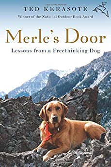 Merle\u0027s Door: Lessons from a Freethinking Dog & Merle\u0027s Door: Lessons from a Freethinking Dog: Ted Kerasote ... Pezcame.Com
