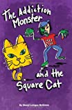 The Addiction Monster and the Square Cat, Sheryl McGinnis, 1439234884