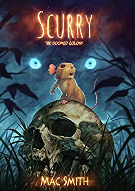 Scurry Book 1: The Doomed Colony: A Post-apocalyptic Mouse Tale