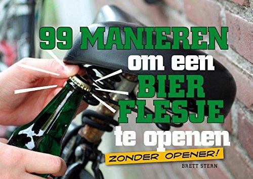 99 manieren om een bierflesje te openen: zonder opener (Dutch Edition)