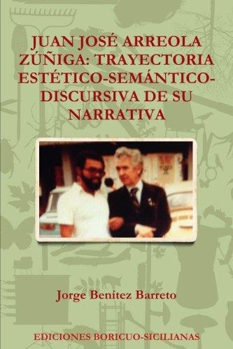 Juan José Arreola Zúñiga: Trayectoria Estético-Semántico-Discursiva De Su Narrativa (Spanish Edition)