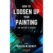 How to Loosen Up Your Painting: An Artist's Guide to a Loose painting Style