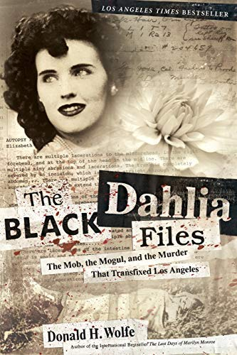 (The Black Dahlia Files: The Mob, the Mogul, and the Murder That Transfixed Los)