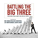Battling the Big Three: Overcoming Stress, Anxiety, and Low Self-Esteem Speech by Doc Orman MD, Dan Johnston, Liv Montgomery Narrated by Liv Montgomery, Greg Zarcone, Matt Stone