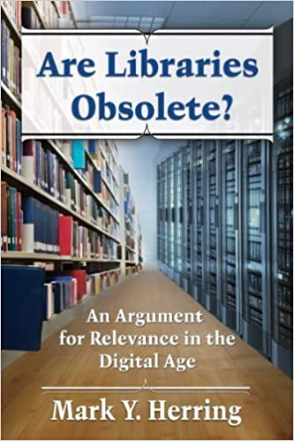 Book Are Libraries Obsolete? An Argument for Relevance in the Digital Age by Mark Y Herring (2014)