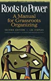 Roots to Power: A Manual for Grassroots Organizing, Lee Staples, 0275969983