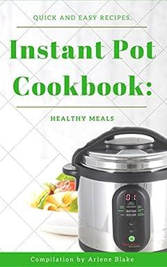 Instant Pot Cookbook: Quick and Easy recipes, Healthy Meals (The Instant pot Book 2)