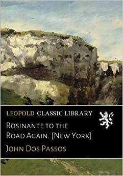 Rosinante to the Road Again. [New York]