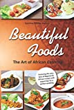 Beautiful Foods The Art of African Catering