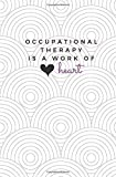 img - for Occupational Therapy is a Work of Heart: OT Notebook; Cute Occupational Therapist Journal; Trendy OT Student Gift; Occupational Therapy Gift book / textbook / text book
