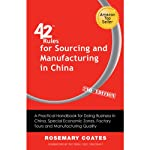 42 Rules for Sourcing and Manufacturing in China: A Practical Handbook for Doing Business in China, Special Economic Zones, Factory Tours and Manufacturing Quality (2nd Edition) | Rosemary Coates
