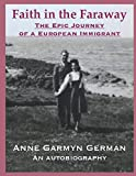 Faith In The Faraway: The Epic Journey of a European Immigrant