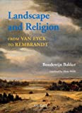 The Religious Roots of Dutch Landscape Painting : From Van Eyck to Rembrandt, Bakker, Boudewijn and Webb, Diane, 1409404862