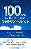 100 Ways to Boost Your Self-Confidence, Barton Goldsmith, 160163112X