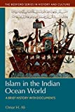 Islam in the Indian Ocean World: A Brief History with Documents (Bedford Series in History and Culture)
