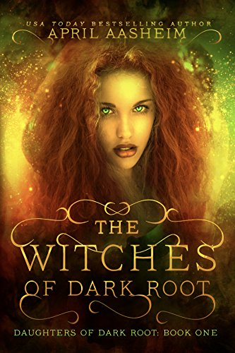 The Witches of Dark Root (Daughters of Dark Root Book 1) by [Aasheim, April]