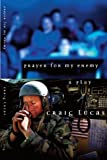 Prayer for My Enemy, Craig Lucas, 1559363444