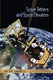 Space Tethers and Space Elevators, van Pelt, Michel, 1493901982
