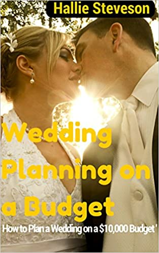 Vapaa rapidshare ladata e-kirjoja Wedding Planning on a Budget: Budget Wedding Planning:How to Plan a Wedding on a $10,000 Budget (Wedding planning Guide) B00MWBHX6Y PDF by Hallie Steveson
