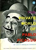 The Private World of Pablo Picasso: The Intimate Photographic Profile of the World's Greatest Artist