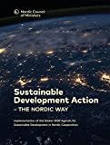 Sustainable Development Action – the Nordic Way: Implementation of the Global 2030 Agenda for Sustainable Development in Nordic Cooperation (TemaNord Book 2017523)