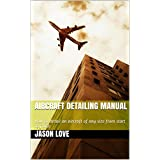 Aircraft Detailing Manual: How to detail an aircraft of any size from start to finish
