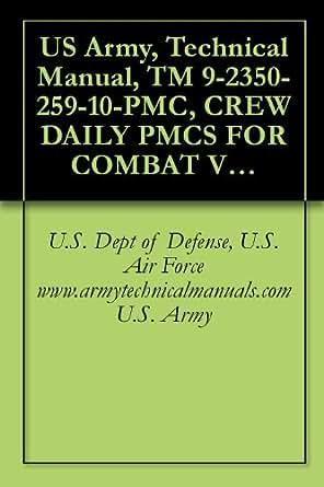 Amazon Com Us Army Technical Manual Tm 9 2350 259 10