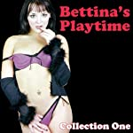Bettina's Playtime: Erotic Stories, Collection One | Bettina Varese