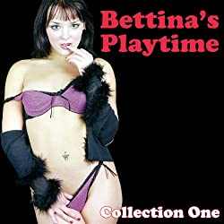 Bettina's Playtime: Erotic Stories, Collection One