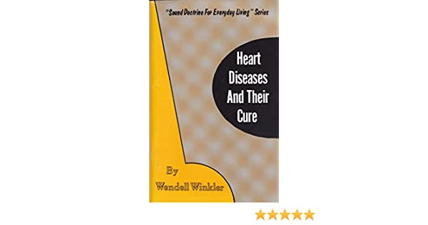 Heart diseases and their cure (Sound doctrine for everyday living