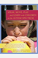 Speak, Move, Play and Learn with Children on the Autism Spectrum: Activities to Boost Communication Skills, Sensory Integration and Coordination Using ... Language Pathology and Occupational Therapy Kindle Edition