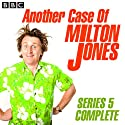 Another Case of Milton Jones: Complete Series 5 Radio/TV Program by Milton Jones Narrated by  uncredited