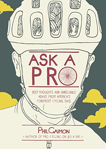 Ask a Pro: Deep Thoughts and Unreliable Advice from America's Foremost Cycling Sage (Best Garmin For Running And Cycling)