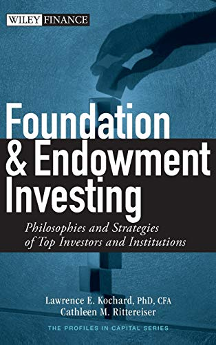 Foundation and Endowment Investing: Philosophies and Strategies of Top Investors and Institutions (Wiley Finance) por Lawrence E. Kochard,Cathleen M. Rittereiser