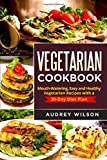 Vegetarian Cookbook: Mouth-Watering, Easy and Healthy Vegetarian Recipes with a 30-Day Diet Plan
