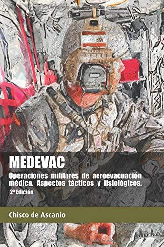 MEDEVAC. Operaciones militares de Aeroevacuación Médica. Aspectos tácticos y fisiológicos. (2ª Ed)  [de Ascanio, Chisco - de Ascanio, Chisco] (Tapa Blanda)