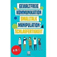 Gewaltfreie Kommunikation   Smalltalk   Manipulation   Schlagfertigkeit: Wie Sie Kompromisslos verhandeln, gekonnt kontern und eine motivierende ... haben (Das All-in-One Sammelband, Band 1)