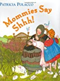 Mommies Say Shhh!, Patricia Polacco, 0399243410