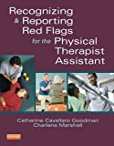 Recognizing and Reporting Red Flags for the Physical Therapist Assistant, 1e 1st Edition