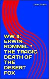 WW II: ERWIN ROMMEL * THE TRAGIC DEATH OF THE DESERT FOX