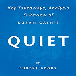 Quiet, by Susan Cain: Key Takeaways, Analysis, & Review