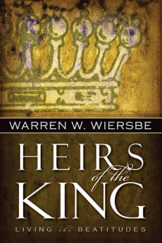 Heirs of the King: Living the Beatitudes (King Of Kings Sermon On The Mount)