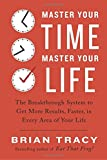 img - for Master Your Time, Master Your Life: The Breakthrough System to Get More Results, Faster, in Every Area of Your Life book / textbook / text book