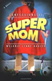 Confessions of a Super Mom, Melanie Lynne Hauser, 0525949100