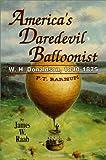 America's Daredevil Balloonist, James W. Raab, 0897452380