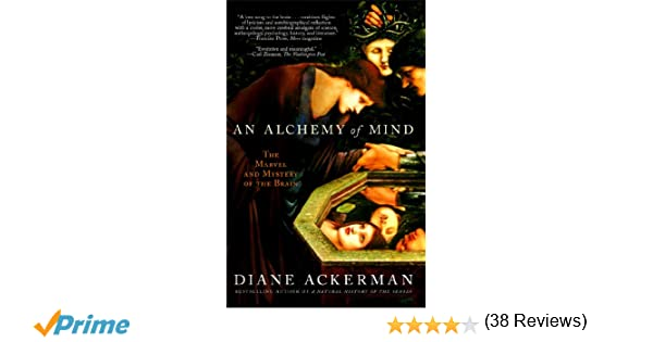 An Alchemy of Mind: The Marvel and Mystery of the Brain: Diane ...