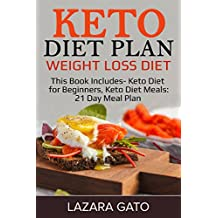 Keto Diet Plan: Weight Loss Diet: This Book Includes- Keto Diet for Beginners, Keto Diet Meals: 21 Day Meal Plan