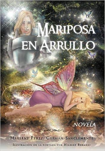 Mariposa En Arrullo: Est Mulo Po Tico de Un Amor: Amazon.es: Marleny P. Rez, Germ N. Sanclemente: Libros